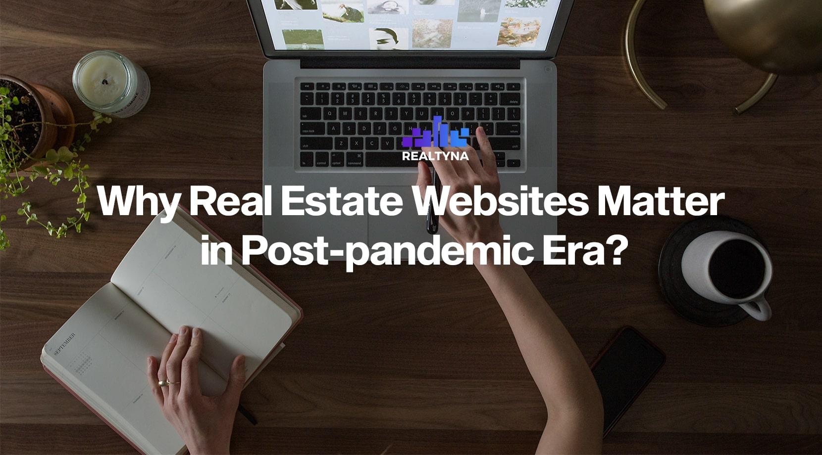 Why Real Estate Websites Matter in Post-pandemic Era