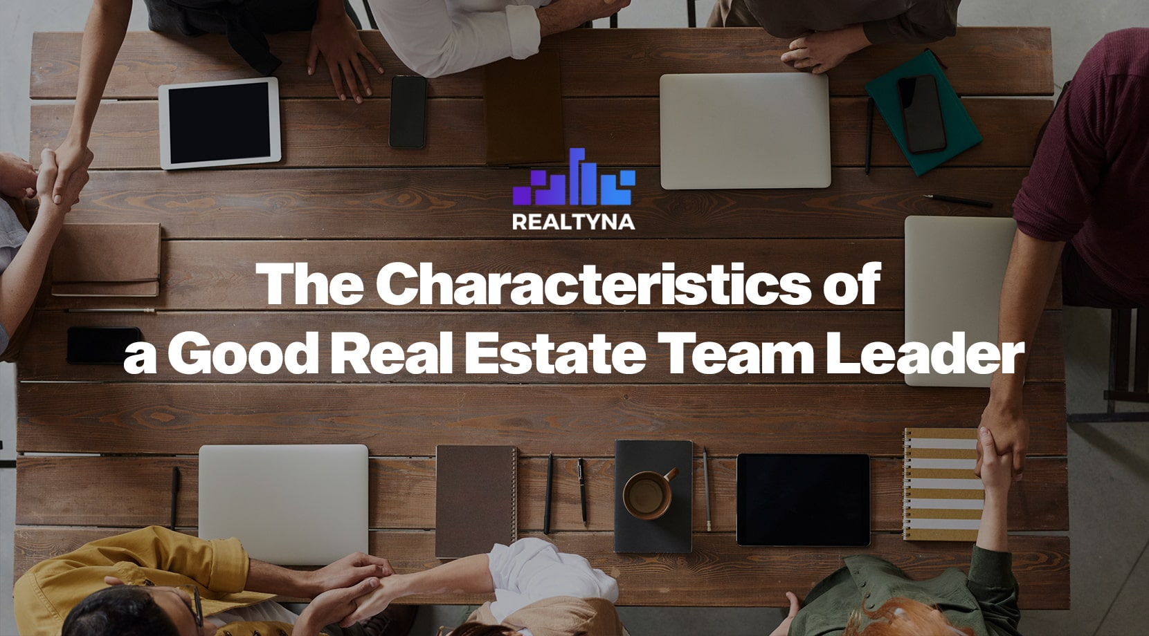 The Characteristics of a Good Real Estate Team Leader