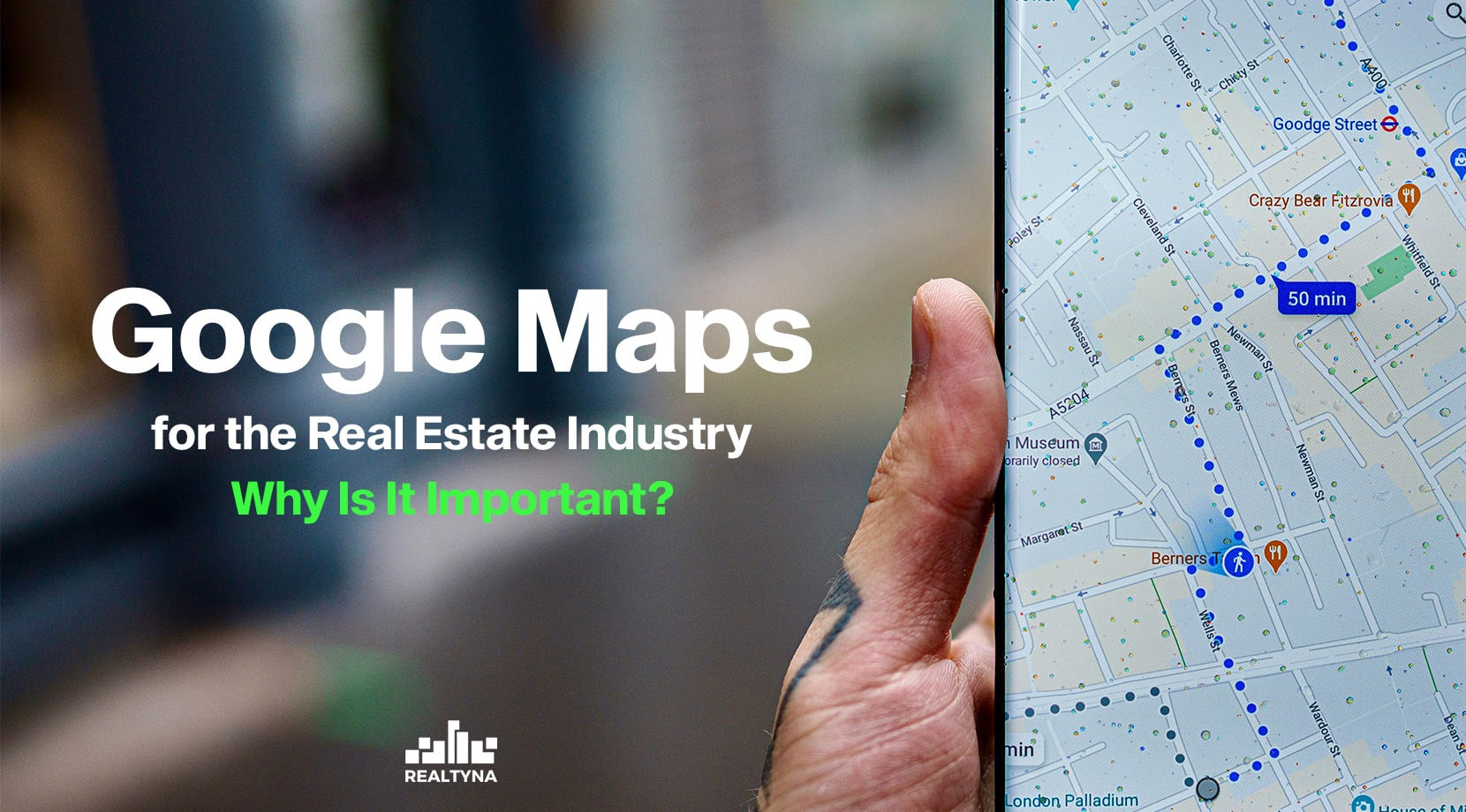 Google Maps for the Real Estate Industry- Why Is It Important