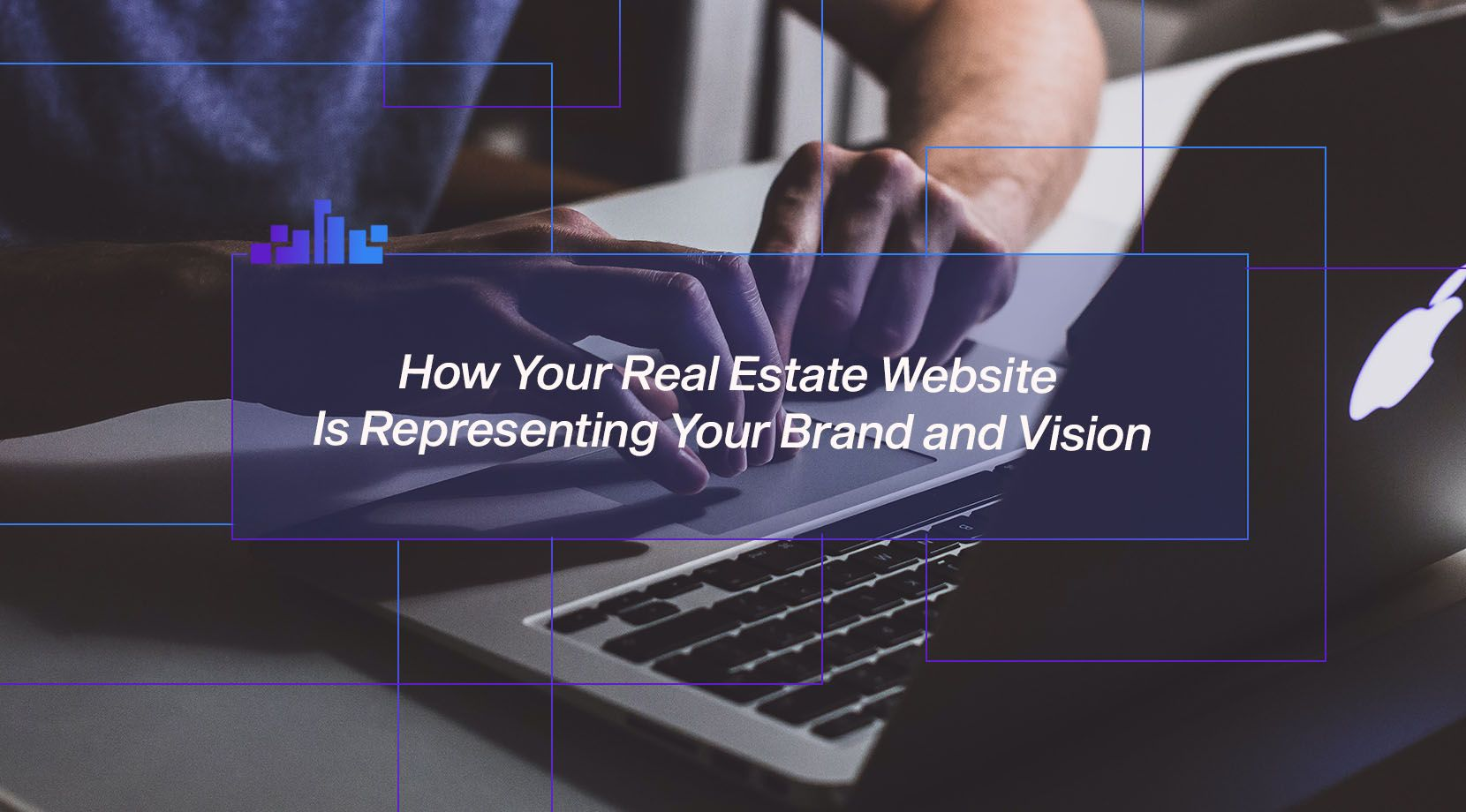 How Your Real Estate Website Is Representing Your Brand and Vision?