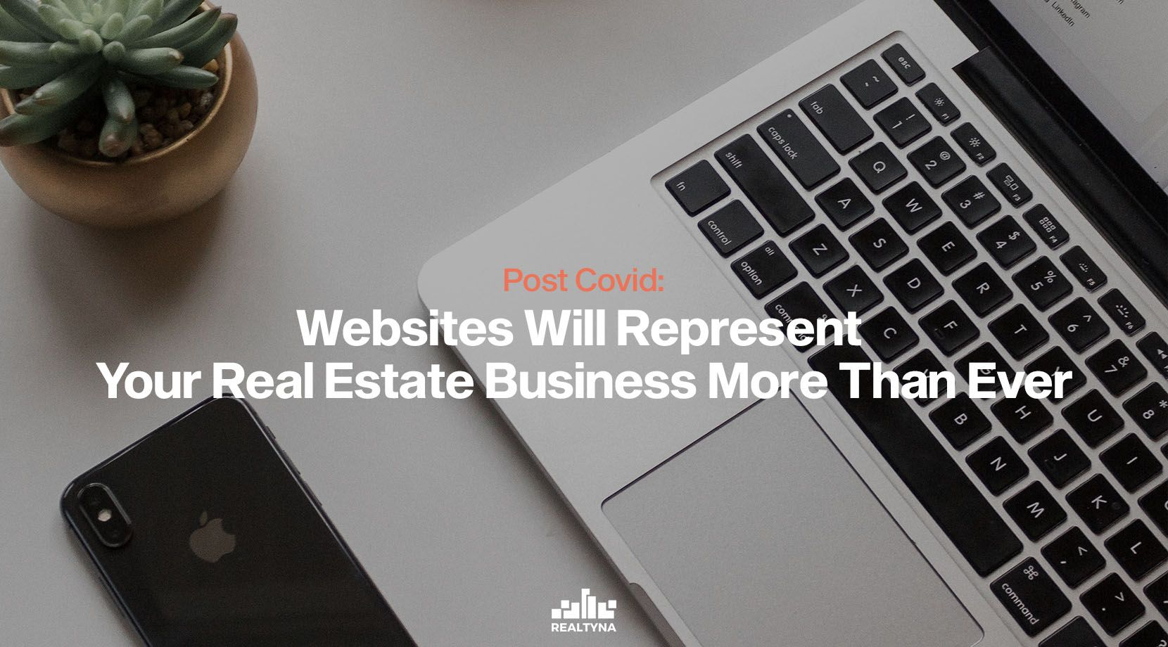 Post Covid: Websites Will Represent Your Real Estate Business More Than Ever