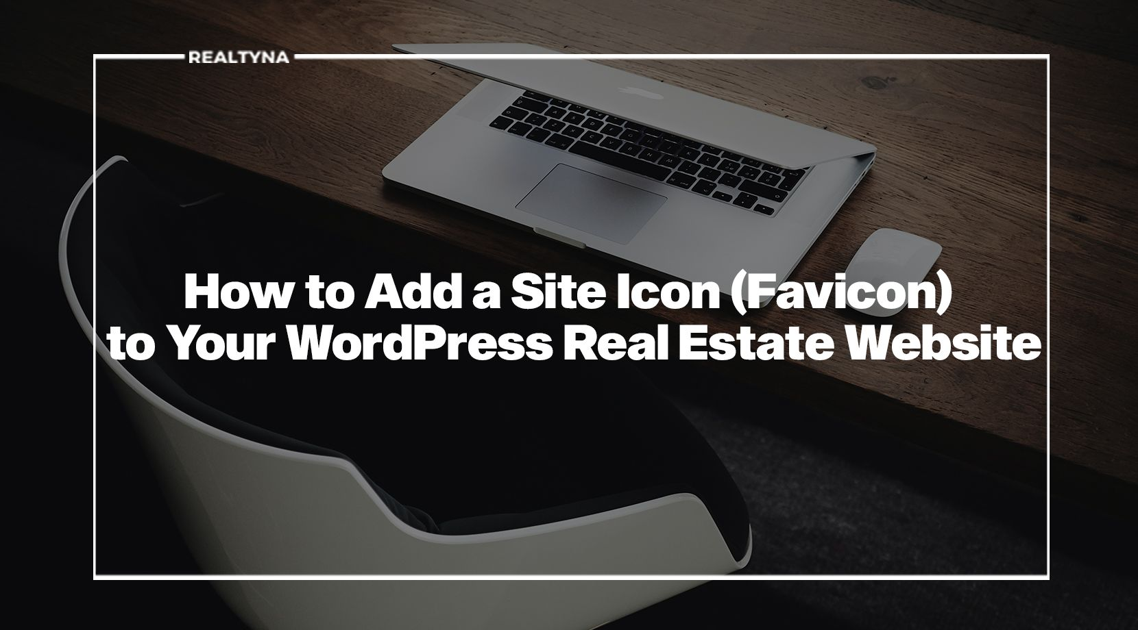 How to Add a Site Icon (Favicon) to Your WordPress Real Estate Website