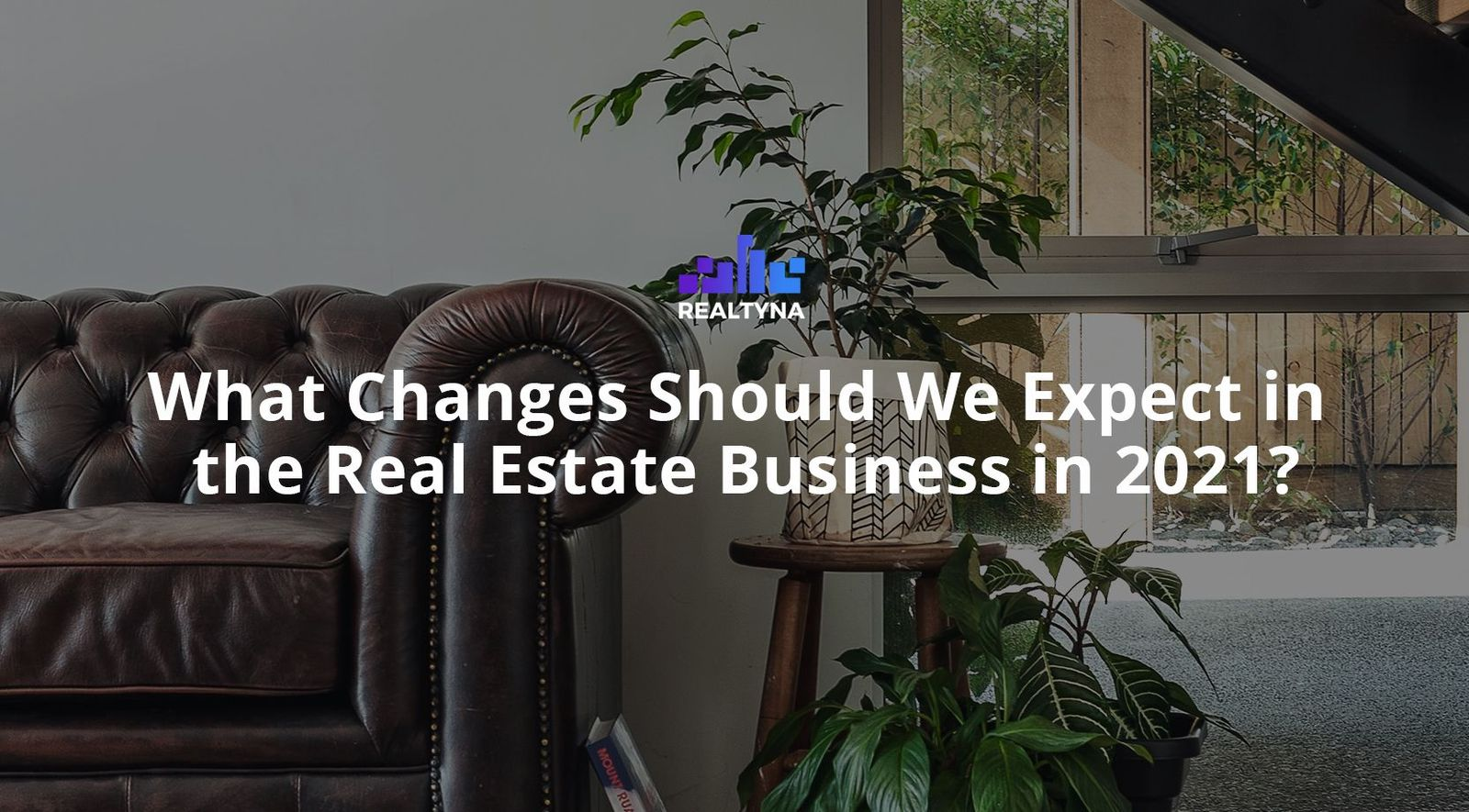What Changes Should We Expect in the Real Estate Business in 2021?