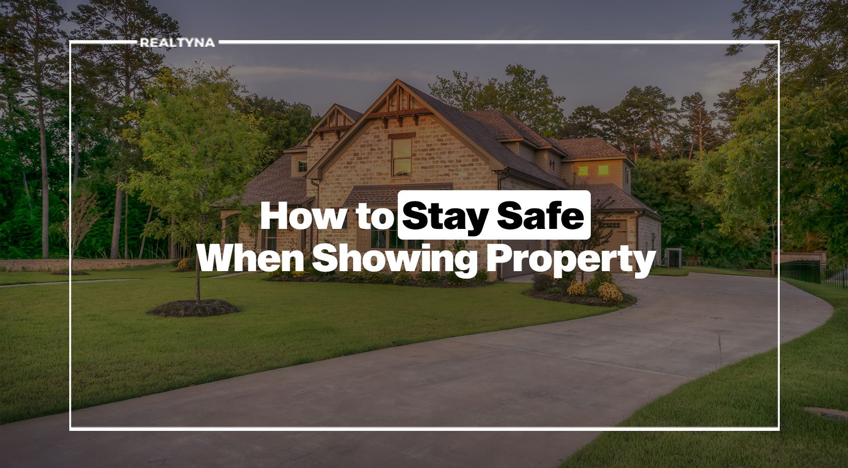 How to Stay Safe When Showing Property?