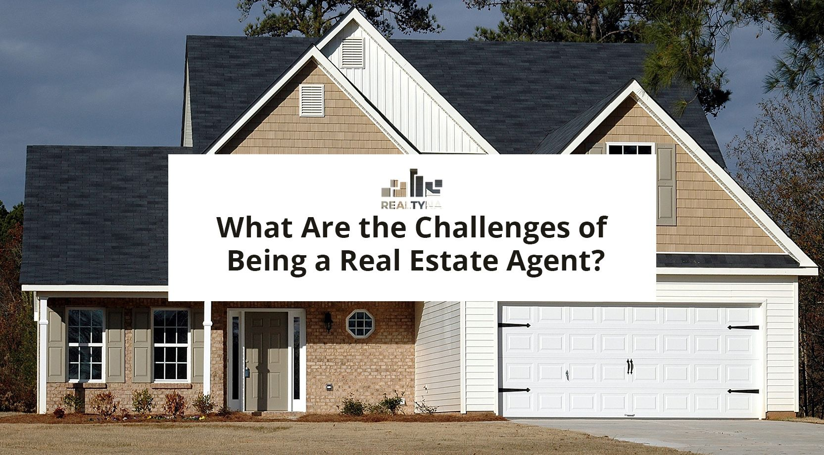 What Are the Challenges of Being a Real Estate Agent?