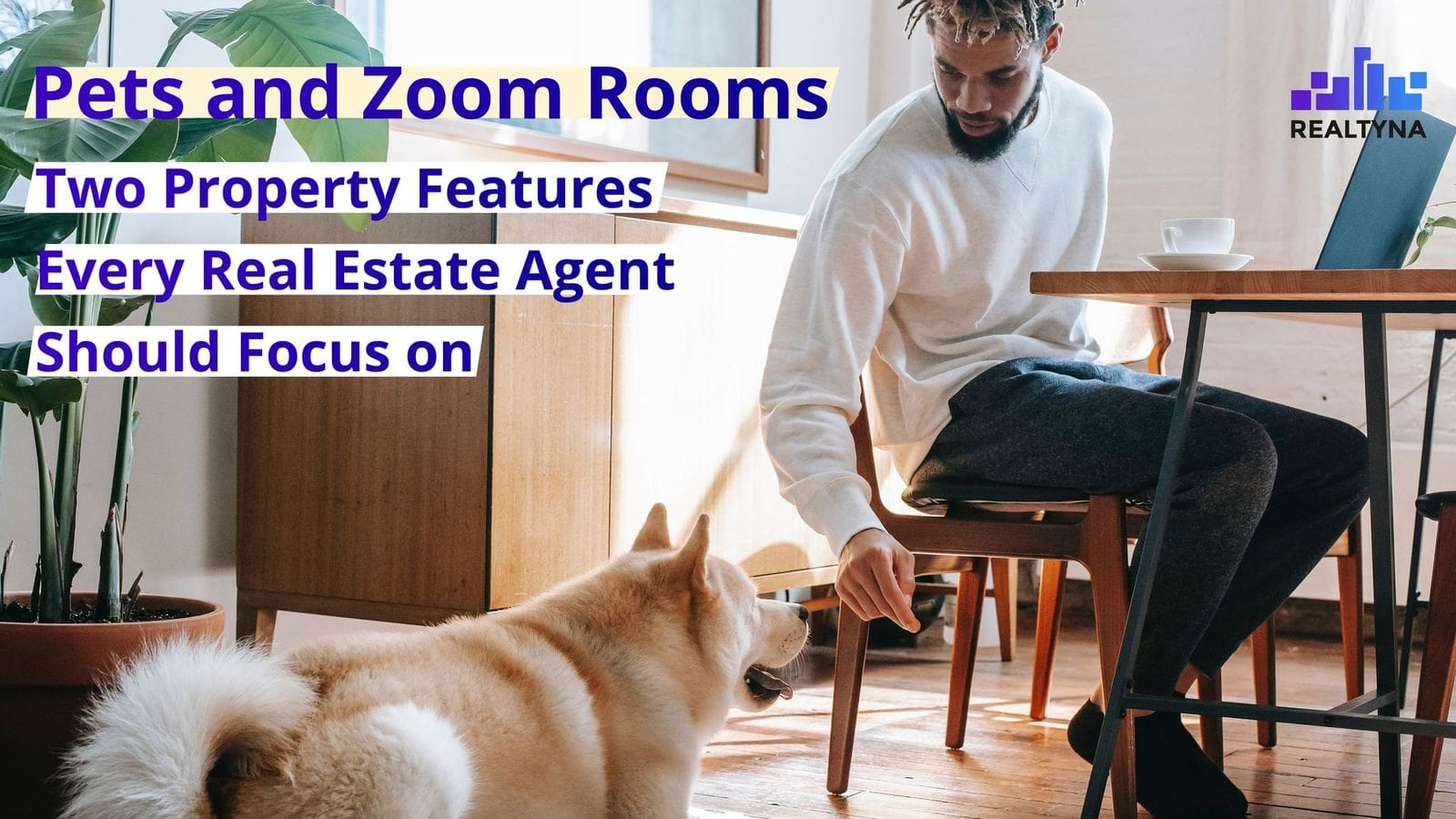 Pets and Zoom Rooms, Two Property Features Every Real Estate Agent Should Focus on