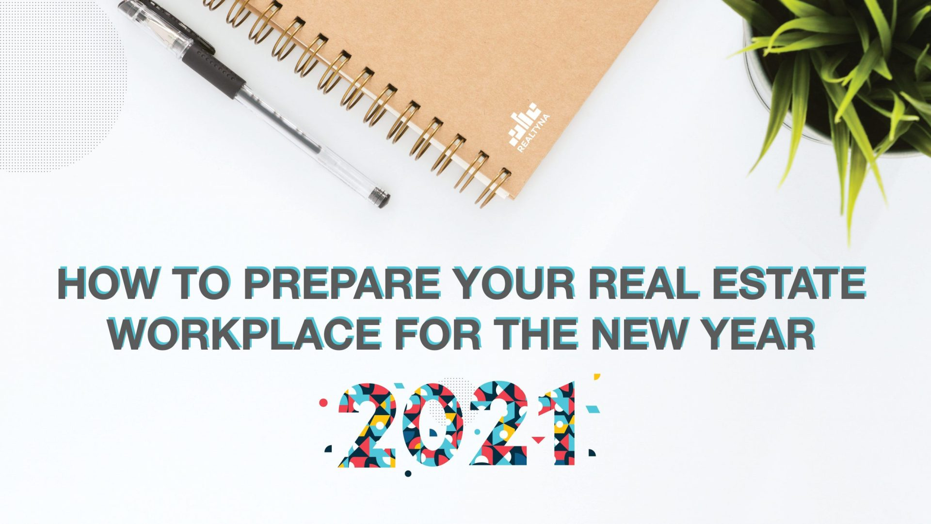 How to Prepare Your Real Estate Workplace for the New Year 2021
