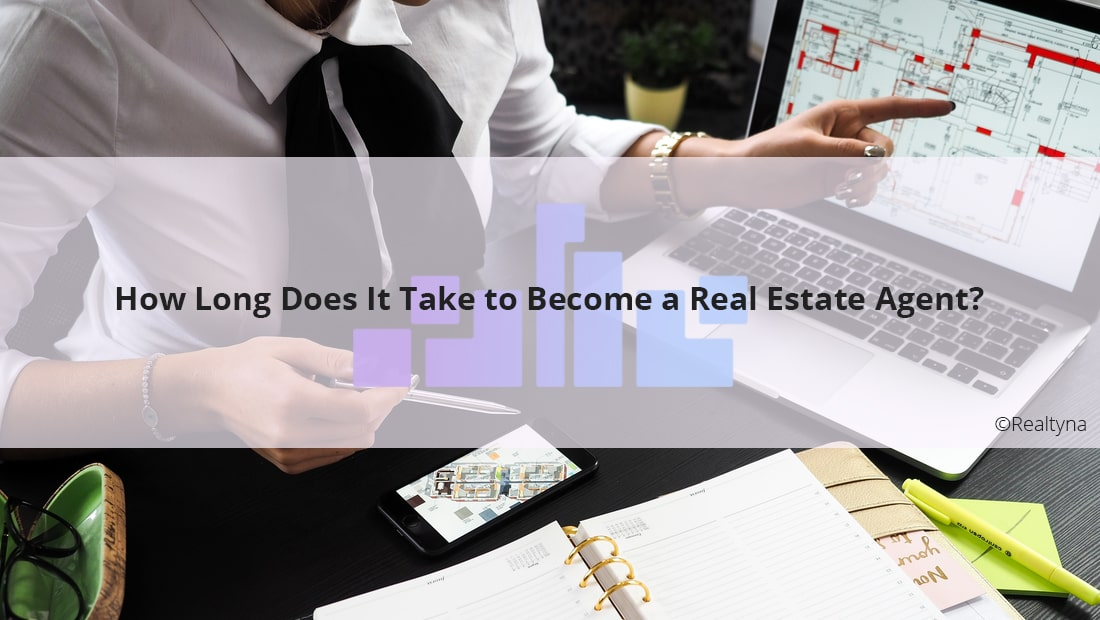 How Long Does it Take to Become a Real Estate Agent?