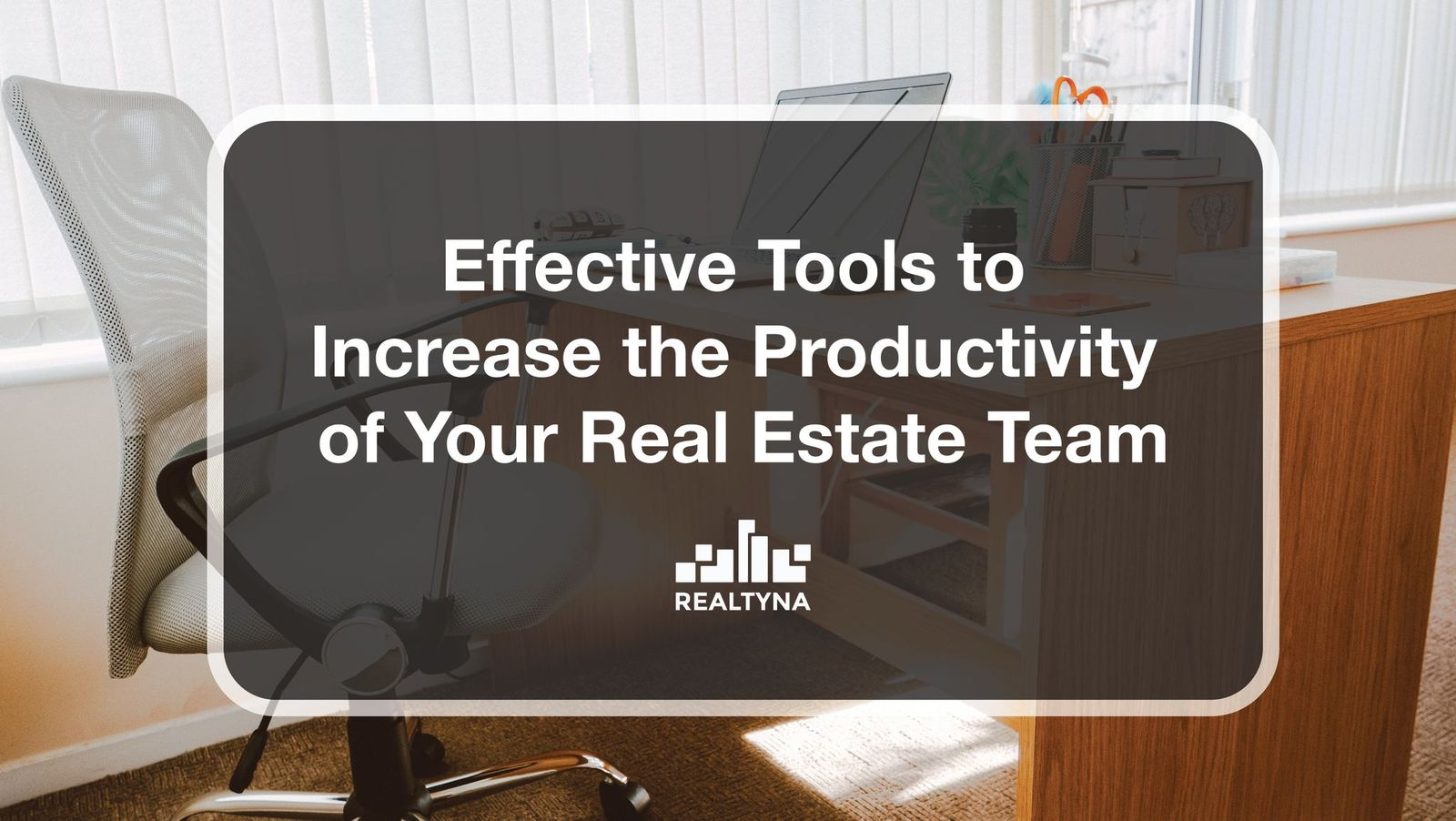 Effective Tools to Increase the Productivity of Your Real Estate Team