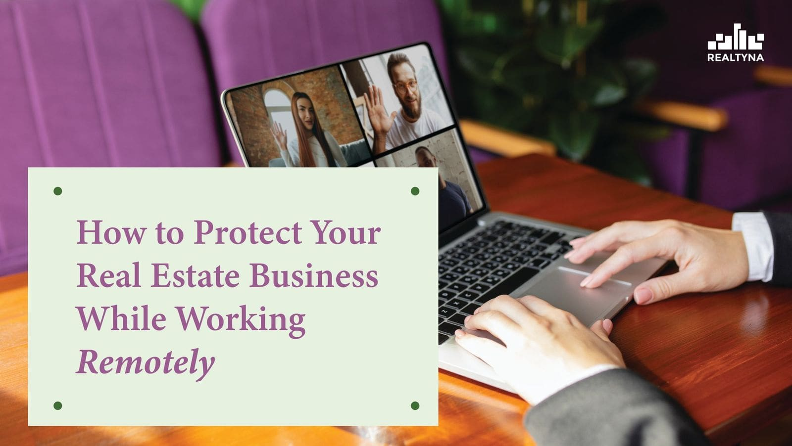 How to Protect Your Real Estate Business While Working Remotely