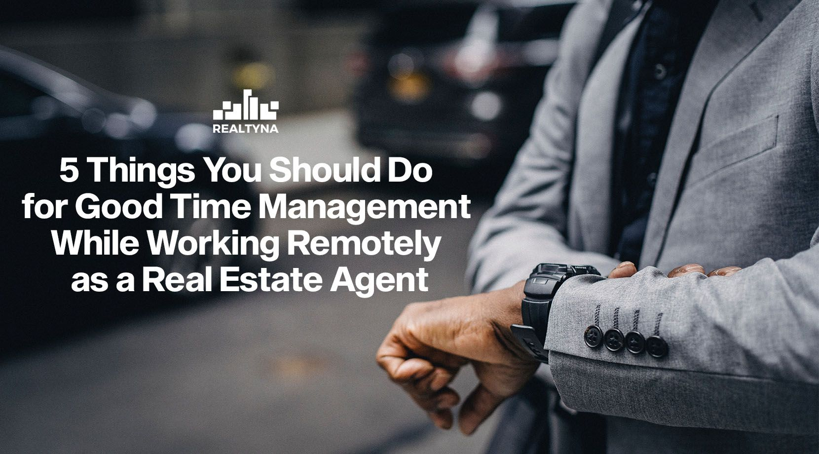 5 Things You Should Do for Good Time Management While Working Remotely as a Real Estate Agent