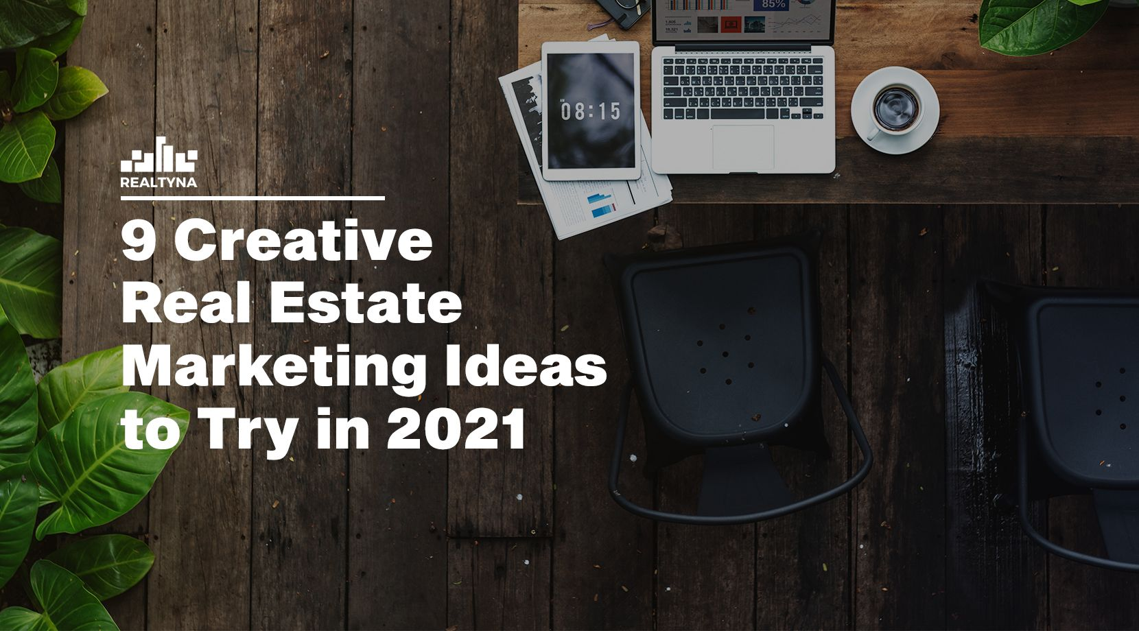 9 Creative Real Estate Marketing Ideas to Try in 2021