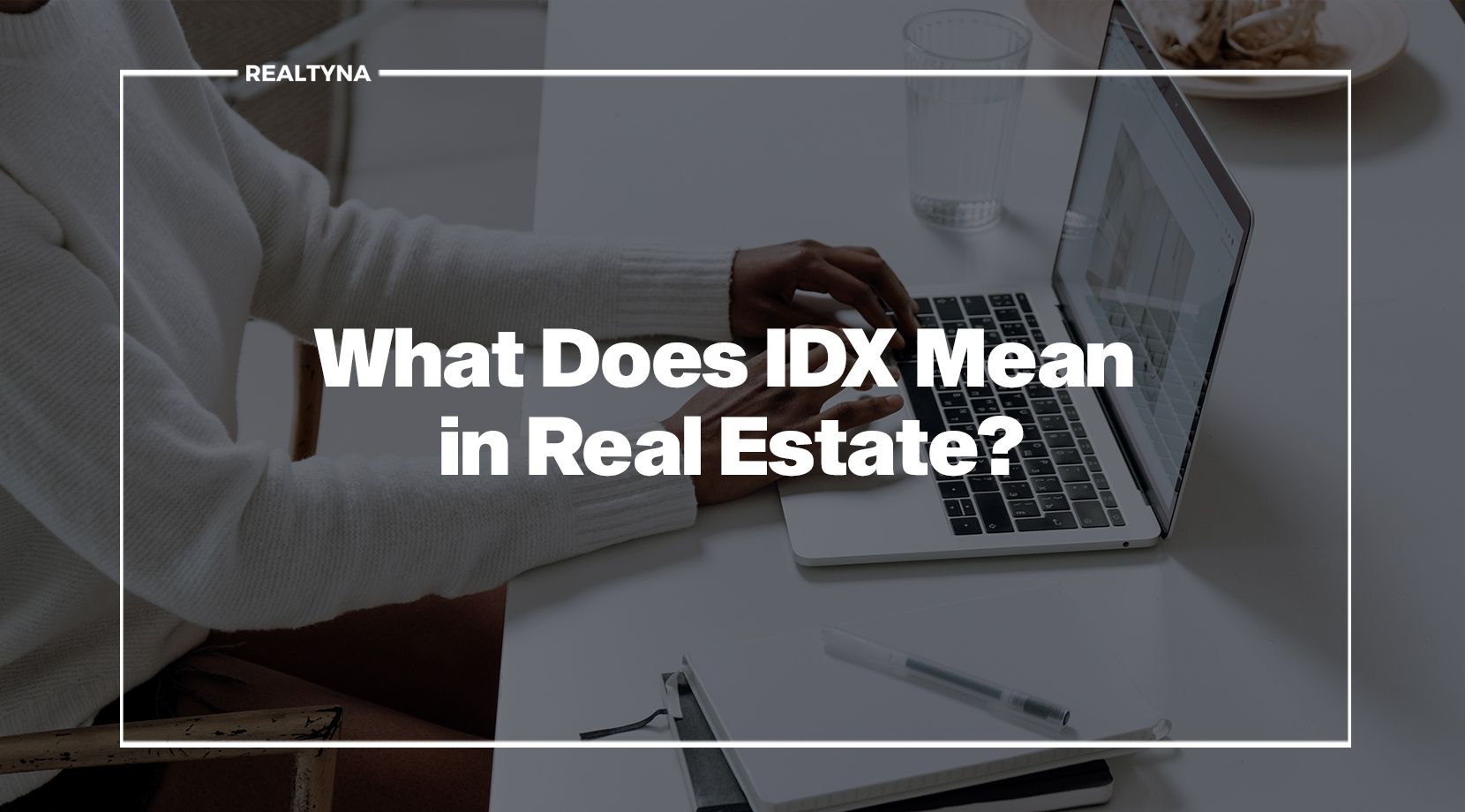 What Does IDX Mean in Real Estate?