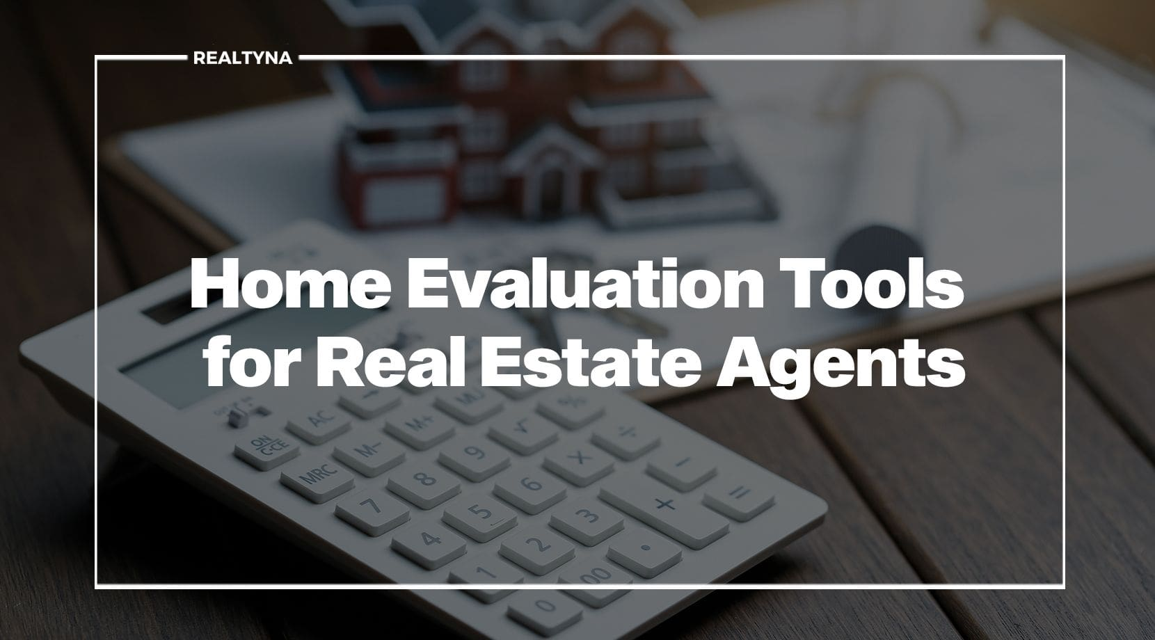 Home Evaluation Tools for Real Estate Agents