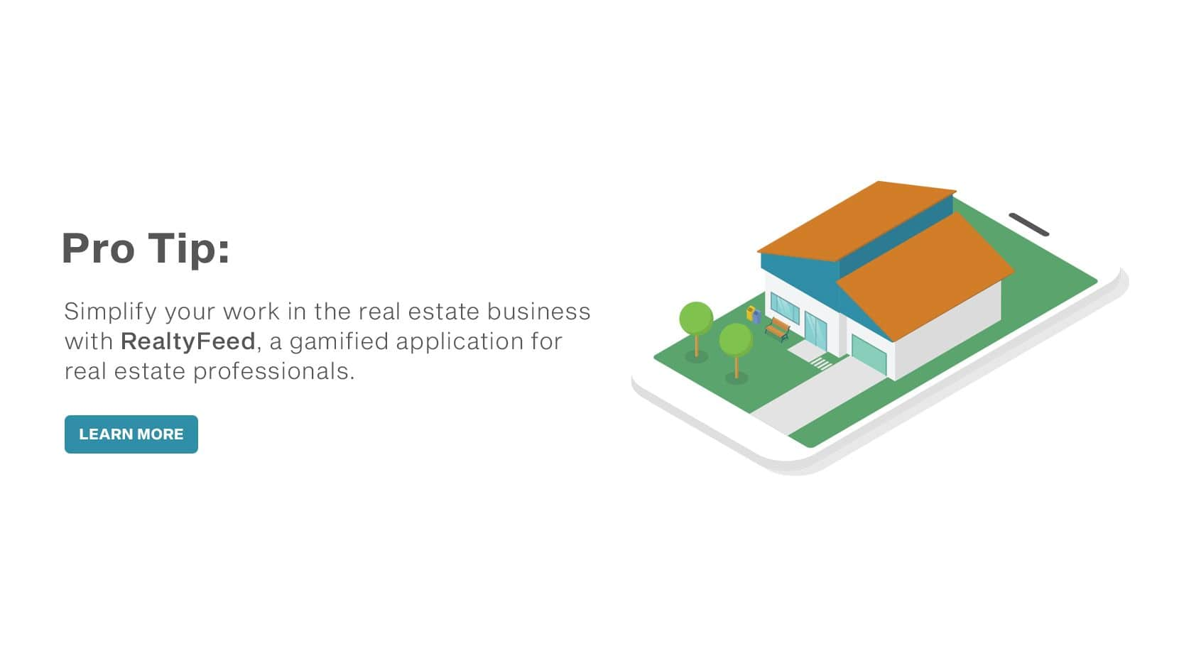Pro Tip: Simplify your work in the real estate business with RealtyFeed, a gamified application for real estate professionals.