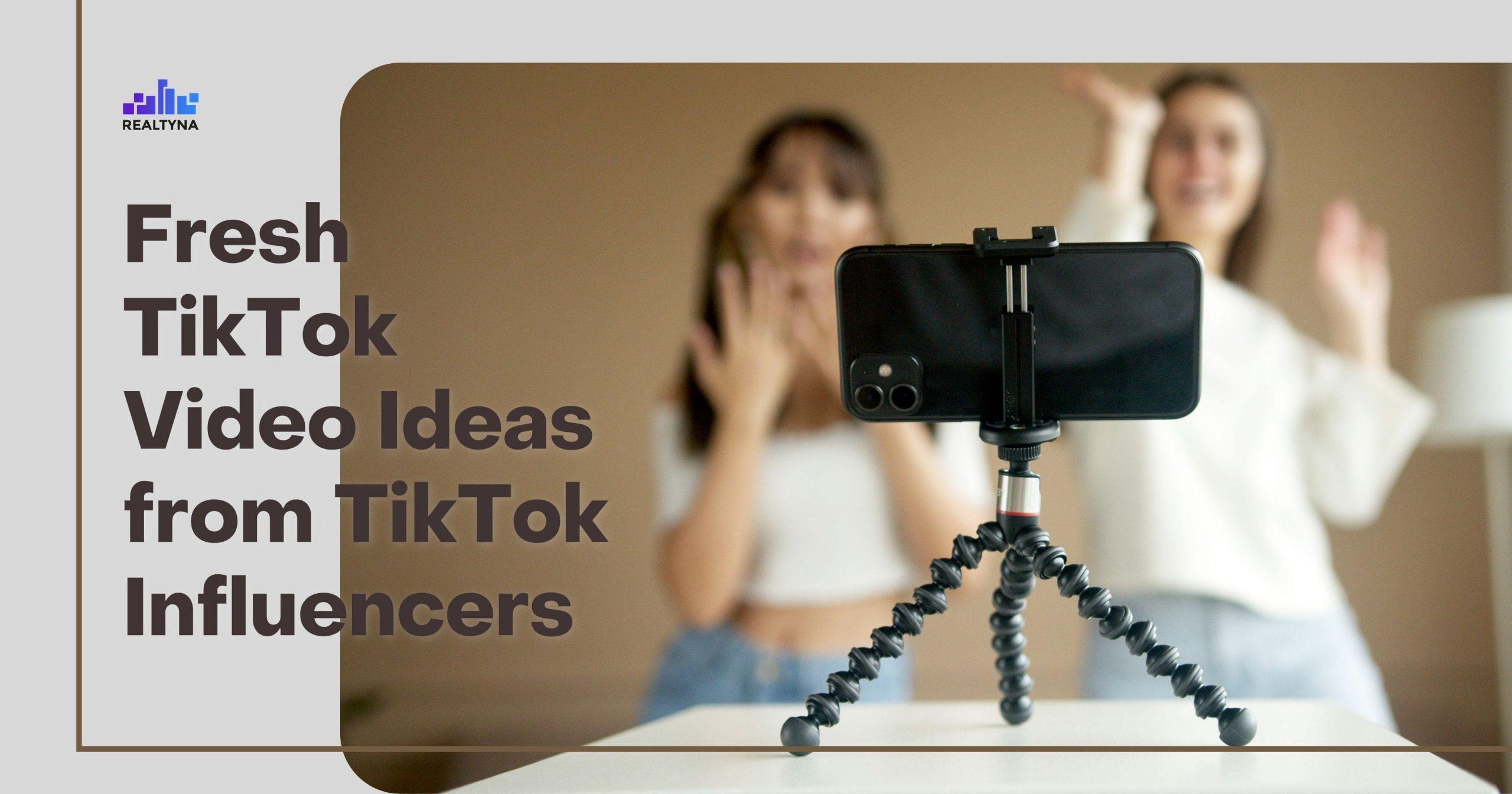 Fresh TikTok Video Ideas from TikTok Influencers