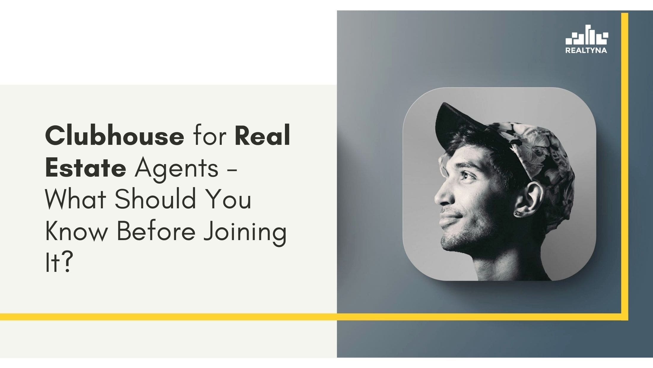 Clubhouse for Real Estate Agents- What Should You Know Before Joining It?