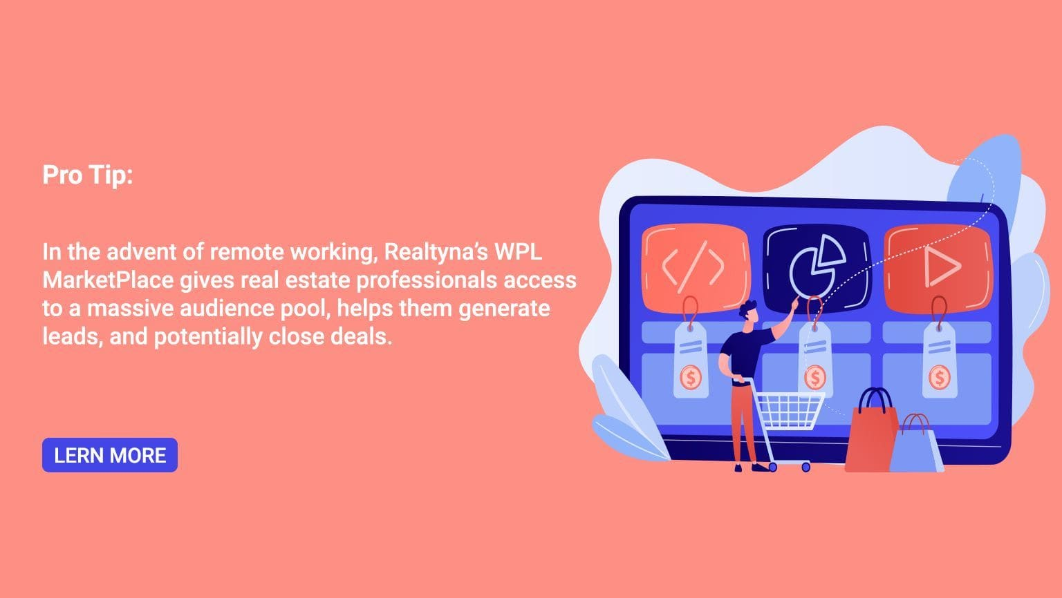 Pro Tip: In the advent of remote working, Realtyna's WPL MarketPlace gives real estate professionals access to a massive audience pool, helps them generate leads, and potentially close deals.