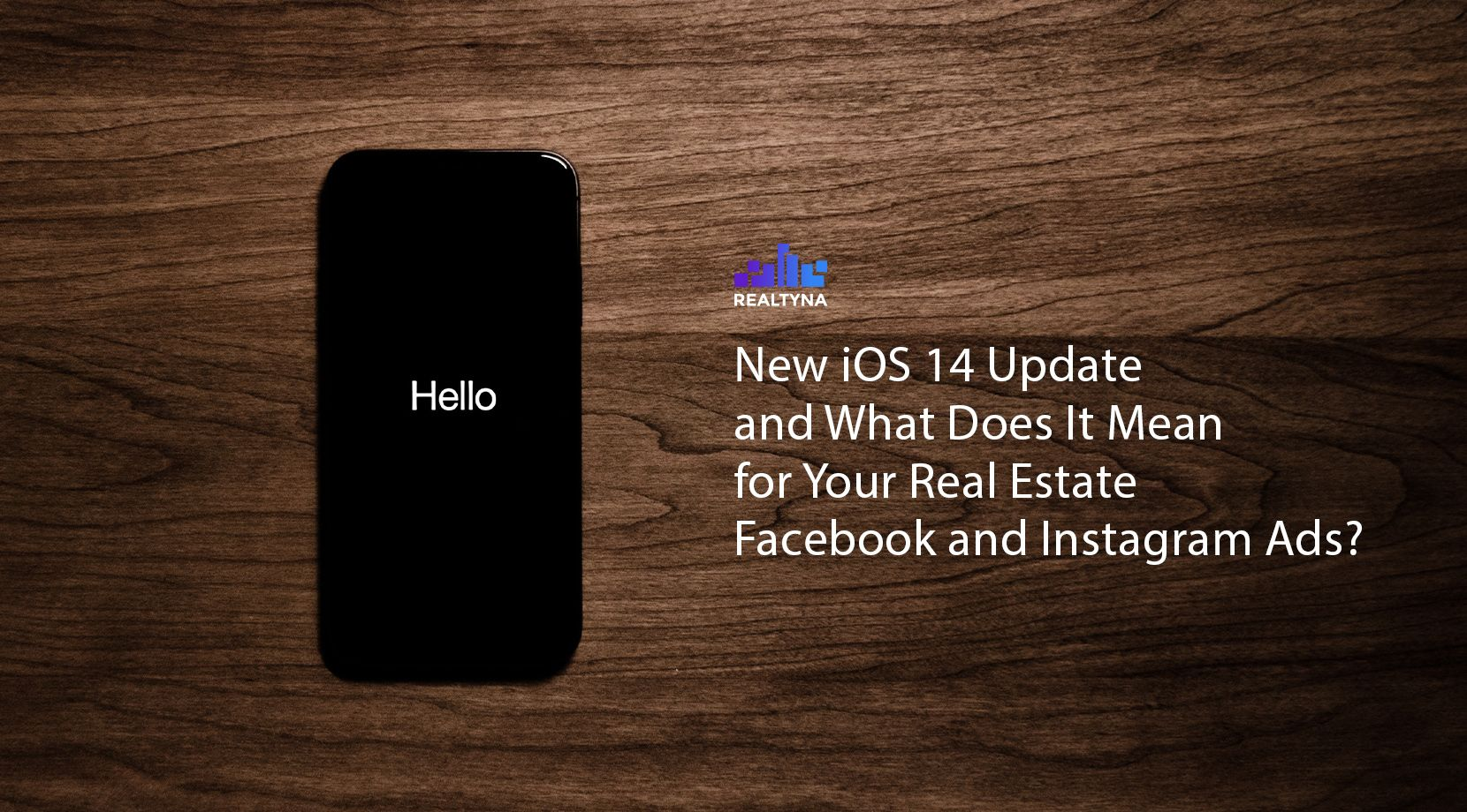 New iOS 14 Update and What Does It Mean for Your Real Estate Facebook and Instagram Ads?