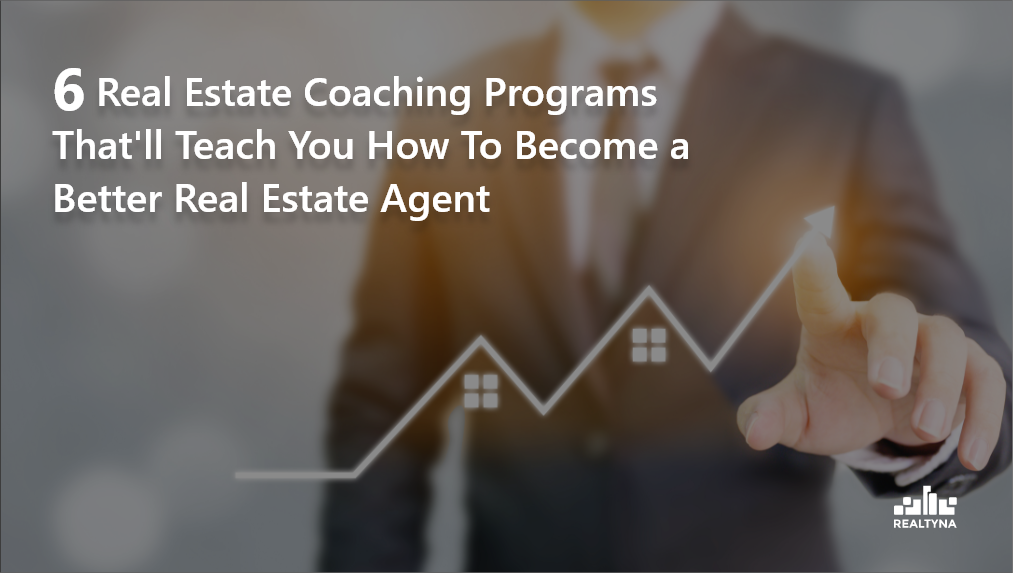 6 Real Estate Coaching Programs That'll Teach You How To Become a Better Real Estate Agent
