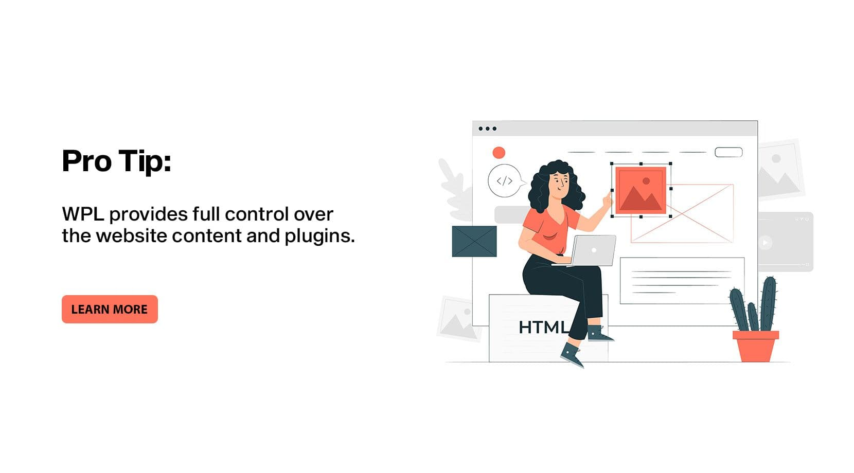 Pro-tip: WPL provides full control over the website content and plugins.