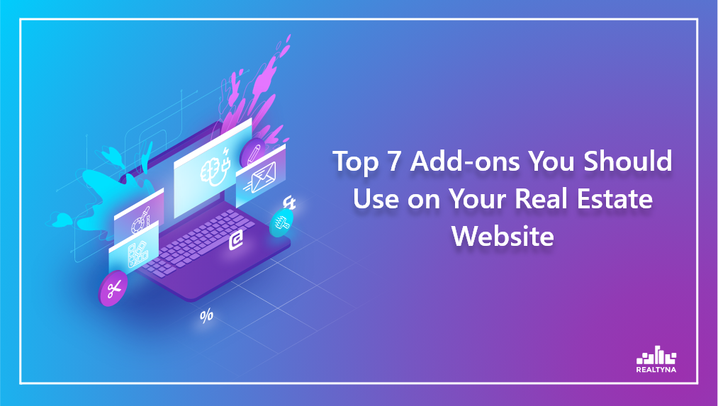Top 7 Add-ons You Should Use on Your Real Estate Website