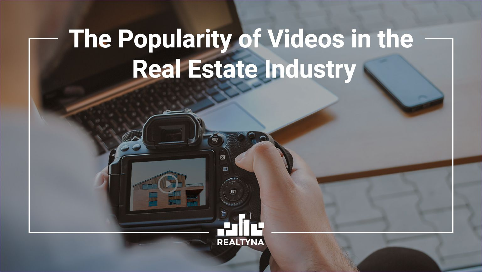 The Popularity of Videos in the Real Estate Industry